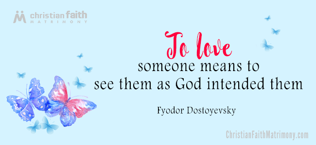 To love someone means to see them as God intended them. - Fyodor Dostoyevsky