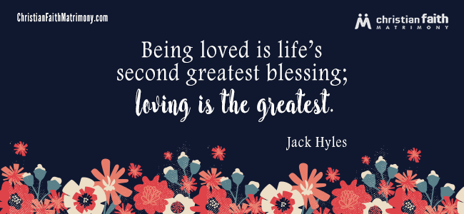 Being loved is life's second greatest blessing; loving is the greatest. - Jack Hyles