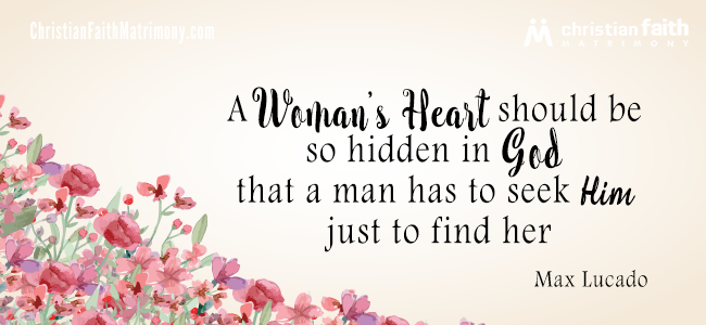 A woman's heart should be so hidden in God that a man has to seek Him just to find her. - Max Lucado